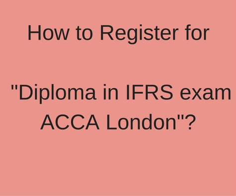 how to register for diploma in IFRS Exam from ACCA London